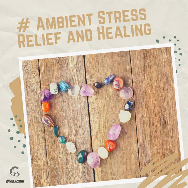 # Ambient Stress Relief and Healing