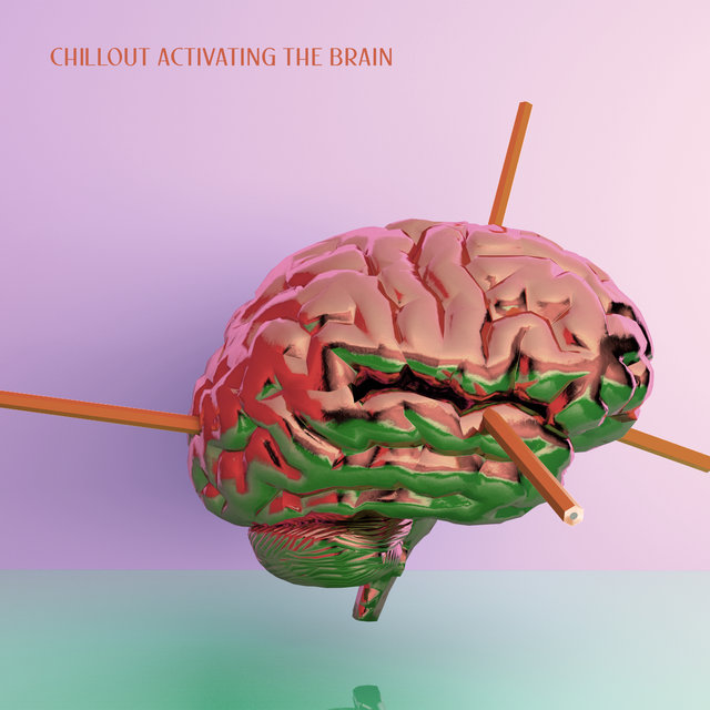 Chillout Activating the Brain - Compilation of Tranquil Electronic Music for Learning, Smart & Brilliant, Intellectual Stimulation, Focus Control, Exam Study