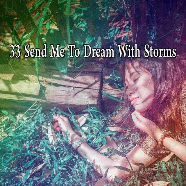 33 Send Me to Dream with Storms