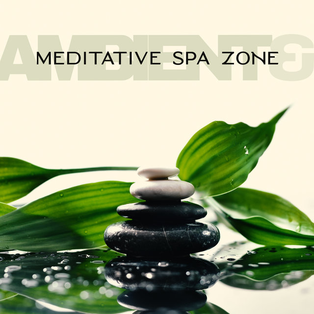 Ambient & Meditative Spa Zone -  Relaxing Music Therapy, Zen, Spa Tracks for Deep Relaxation & Rest, Stress Relief Spa 2020