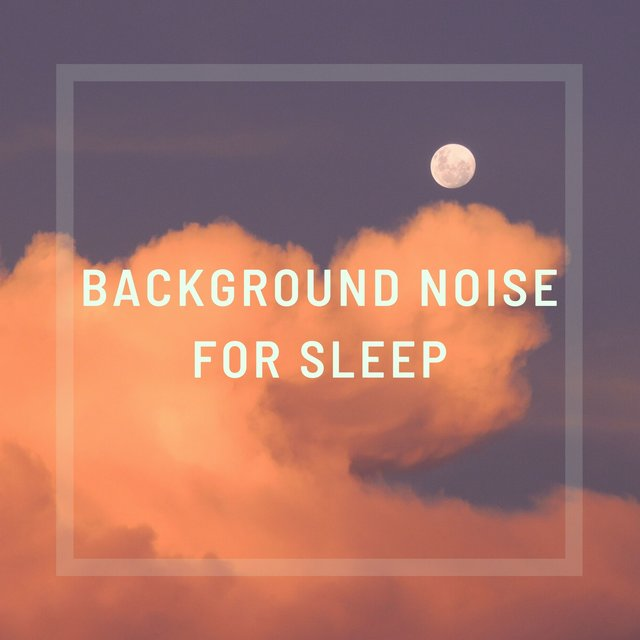 Background Noise for Sleep