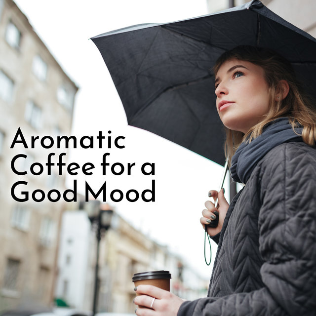 Aromatic Coffee for a Good Mood - Dose of Relaxing Jazz Perfect for Rainy Autumn Afternoons Spent with a Cup of Your Favorite Drink