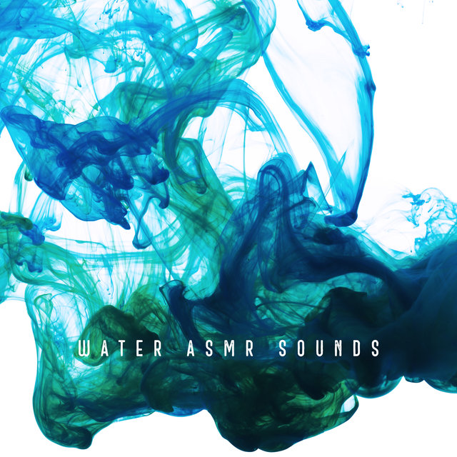 Water ASMR Sounds: Deeply Restful Relaxation Music that'll Relax You, Help You to Rest, Solve Sleep Problems, Beat Chronic Stress and Overcome Feelings of Tension and Anxiety
