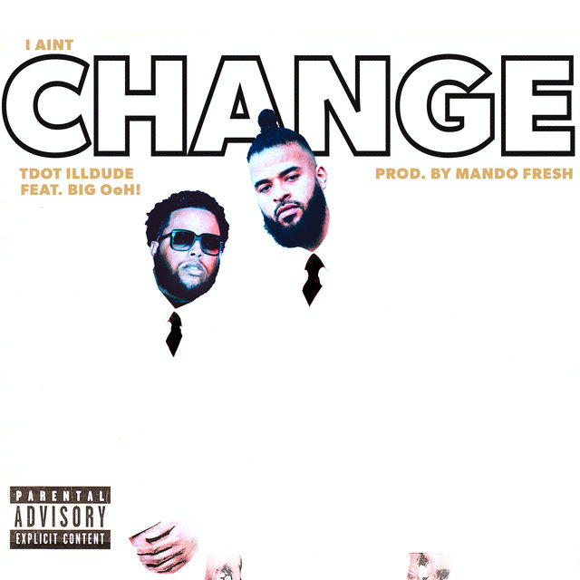 I Ain't Change (feat. Big Ooh)