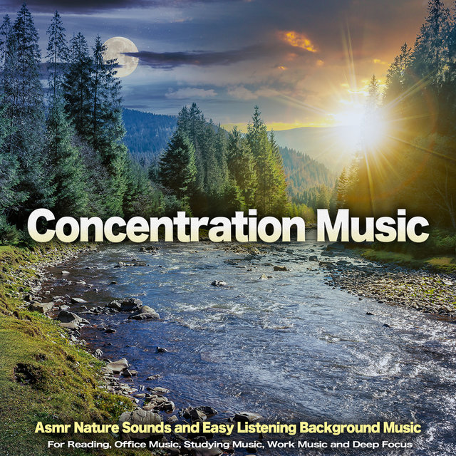 Concentration Music For Work: Asmr Nature Sounds and Easy Listening Background Music For Reading, Office Music, Studying Music, Work Music and Deep Focus