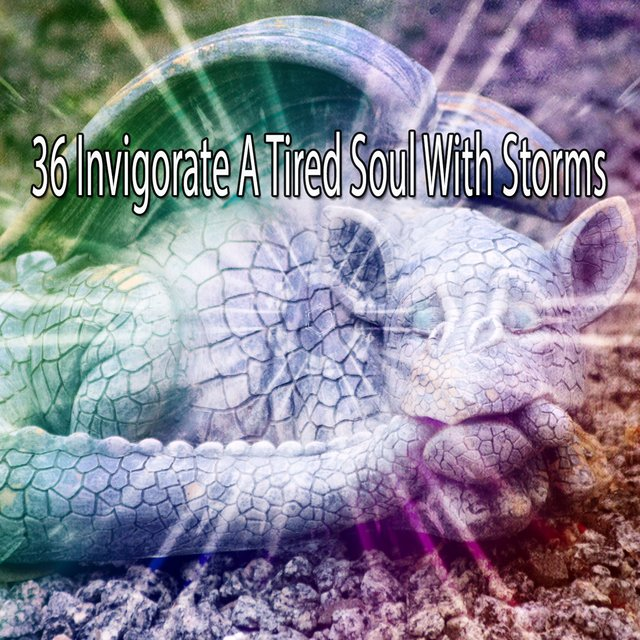 36 Invigorate a Tired Soul with Storms