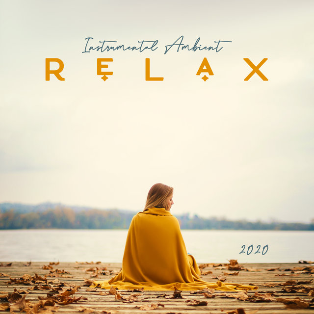 Instrumental Ambient Relax 2020 – Peaceful Instrumental Sounds, Healing Therapy Music, Ambient New Age Music, Blissful Rest