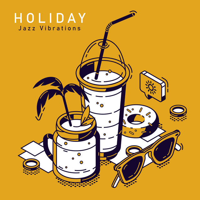 Holiday Jazz Vibrations - Relaxing Instrumental Jazz Created to Celebrate Summer Holiday