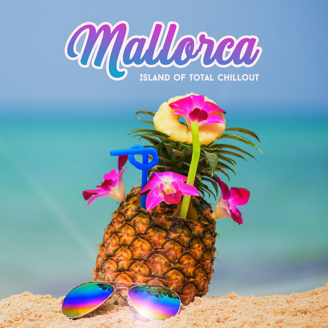 Mallorca: Island of Total Chillout – 2020 Ambient Electronic Chillout Music Compilation, Best Vacation Sounds and Melodies for Total Relax, Rest and Enjoying Holidays