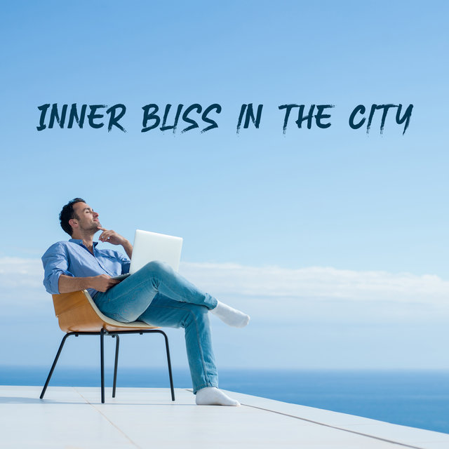 Inner Bliss in the City – Relax Time, Beautiful Feelings, Easy Listening Jazz