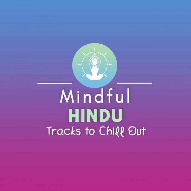 Mindful Hindu Tracks to Chill Out