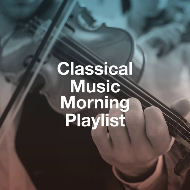 Classical Music Morning Playlist