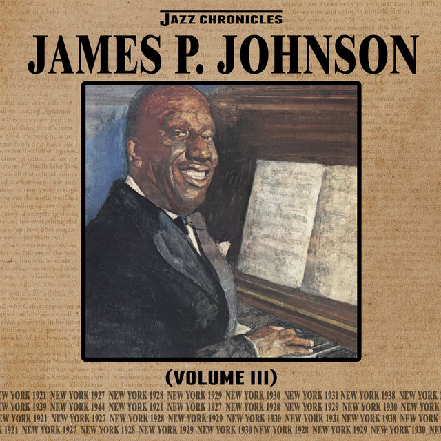 Jazz Chronicles: James P. Johnson, Vol. 3