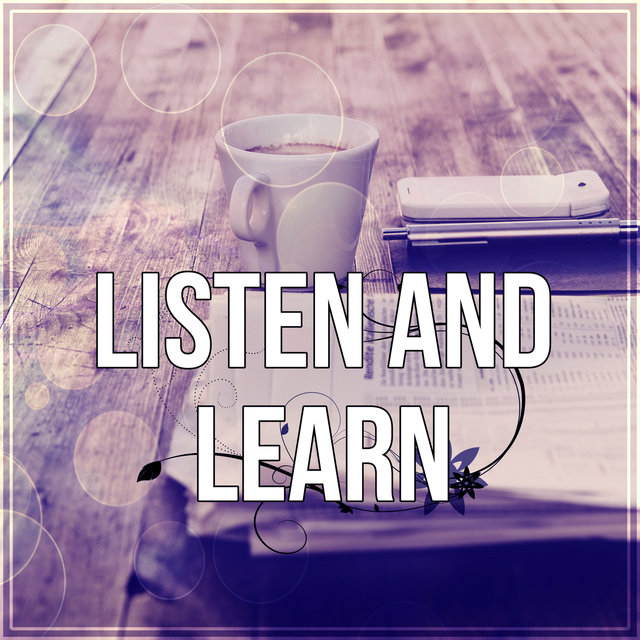 Listen and Learn - Focus on Learning, Time for Study, Effective Working Music, Mental Inspiration