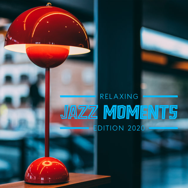 Relaxing Jazz Moments Edition 2020 - Restaurant Sounds, Cafe Music, Rest, Jazz Lounge, Easy Listening Jazz