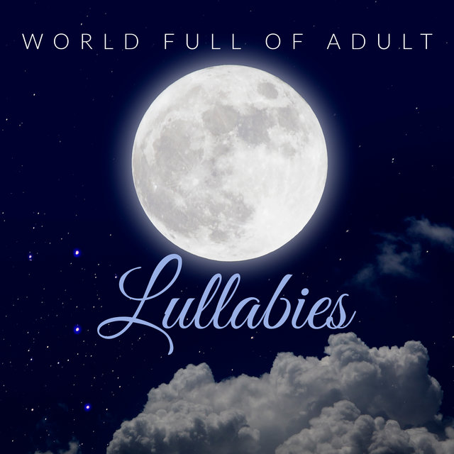 World Full of Adult Lullabies: New Age Sleep Music, Peaceful Music, Easy Listening, Instrumental Melodies, Deep Relaxation