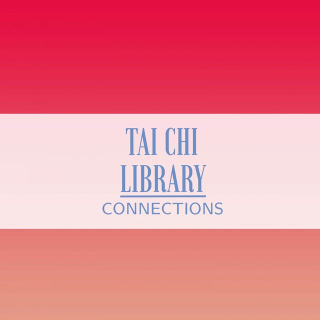 Tai Chi Library Connections