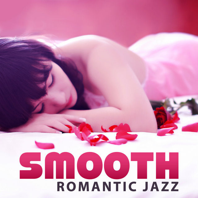 Smooth Romantic Jazz – Chilled Jazz, Erotic Piano, Romantic Jazz Sounds, Easy Listening