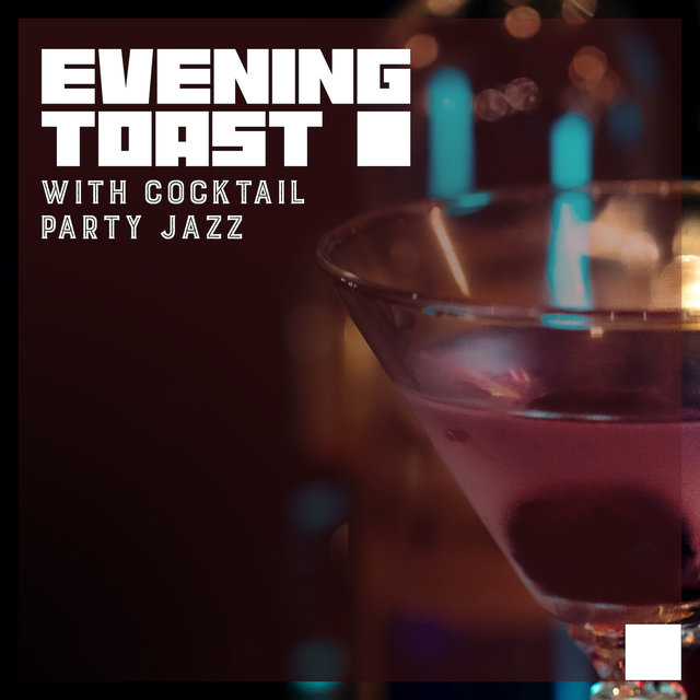 Evening Toast with Cocktail Party Jazz