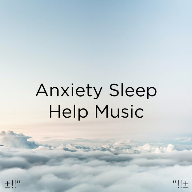 Anxiety Sleep Help Music