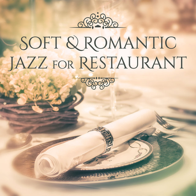 Soft & Romantic Jazz for Restaurant – Dinner with Candle Light, Romantic Moods, Love Jazz Music, Sexy Sounds for Lovers