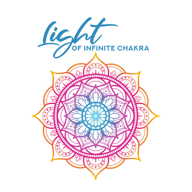 Light of Infinite Chakra: New Age Music 2019, Soothing Music for Meditation, Deep Relaxation, Harmony for Body