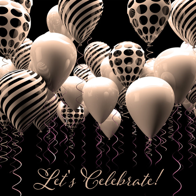 Let's Celebrate! - Great and Atmospheric Jazz Music for Parties and Other Special Occasions