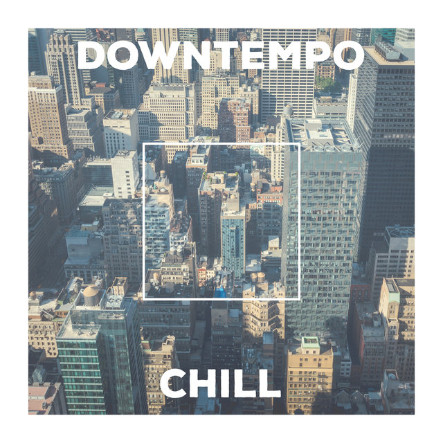 Downtempo Chill - Music to Calm Down, Relax and Take a Breather