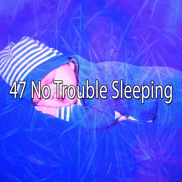 47 No Trouble Sleeping