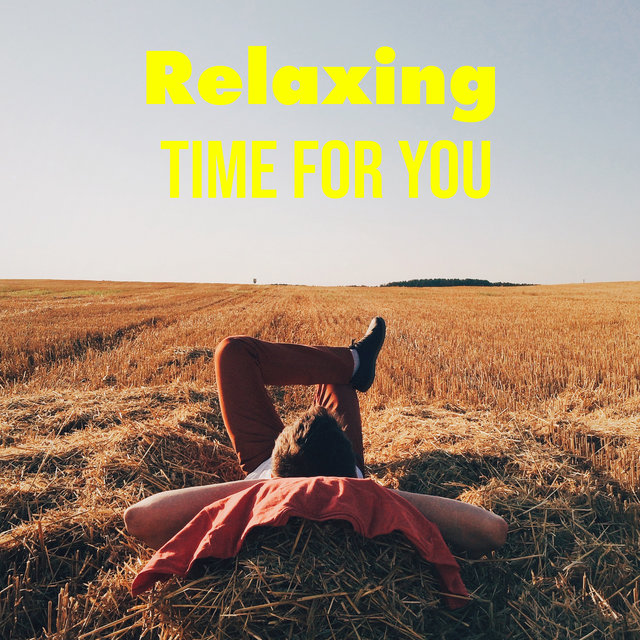 Relaxing Time for You – Calm Down, Stress Relief, Total Rest