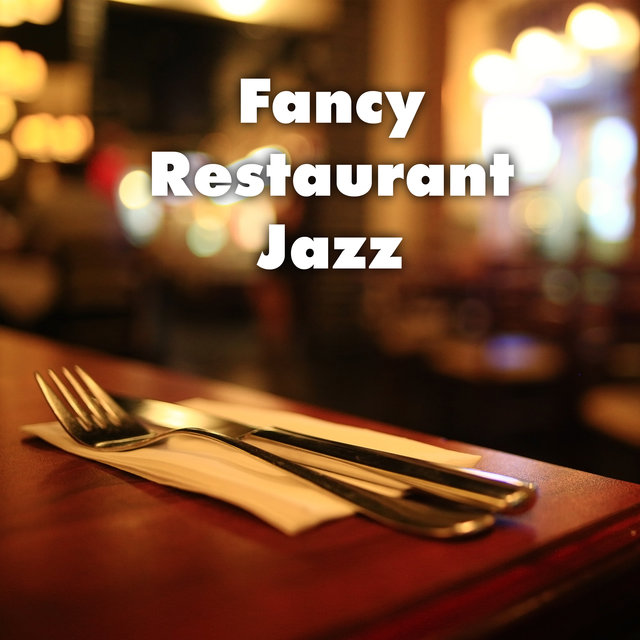Fancy Restaurant Jazz - Elegant Jazz Background Dedicated for Trendy Restaurants, Michelin Stars, Delicious Food, Great Atmosphere, Meal Time, Jazz Lounge, Instrumental Music