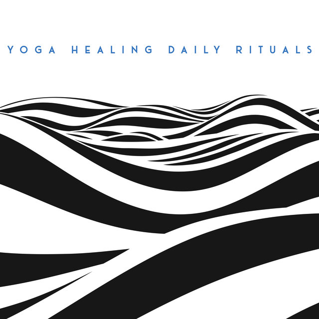 Yoga Healing Daily Rituals - Spiritual Yoga Music, Relaxing Meditation Sounds, Calm Down, Stress Relief, Healing Melodies to Rest