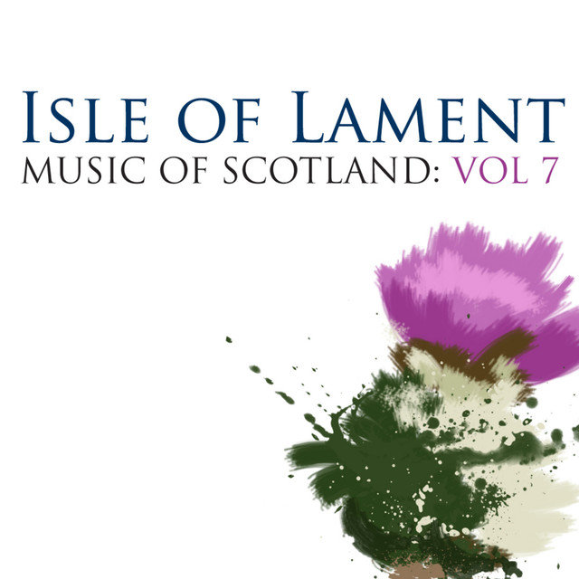Isle Of Lament: Music Of Scotland Volume 7