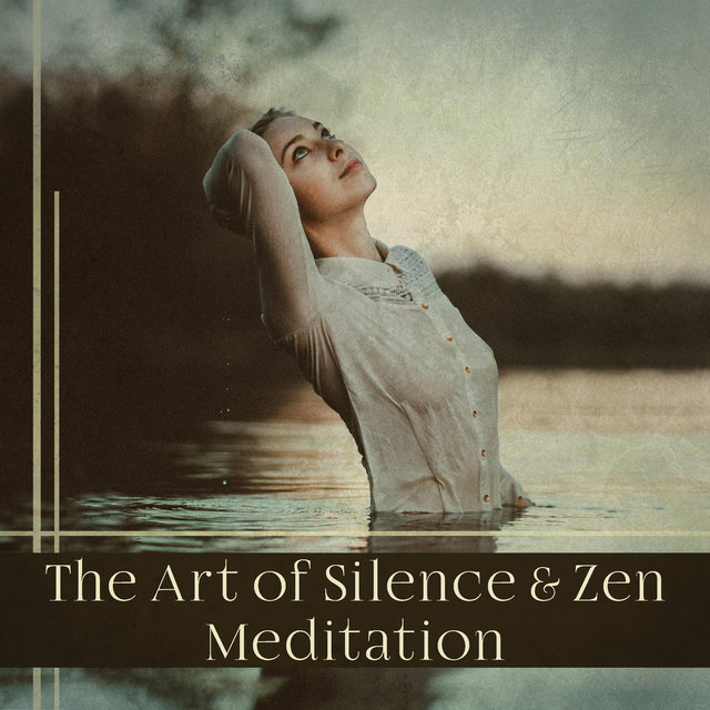 The Art of Silence & Zen Meditation – Soothing Music for Total Relaxation, Mindfulness, Finding Peace, Inner Prayer