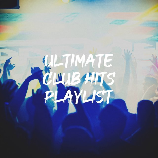 Ultimate Club Hits Playlist
