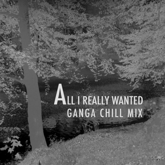 All I Really Wanted (Ganga Chill Mix)