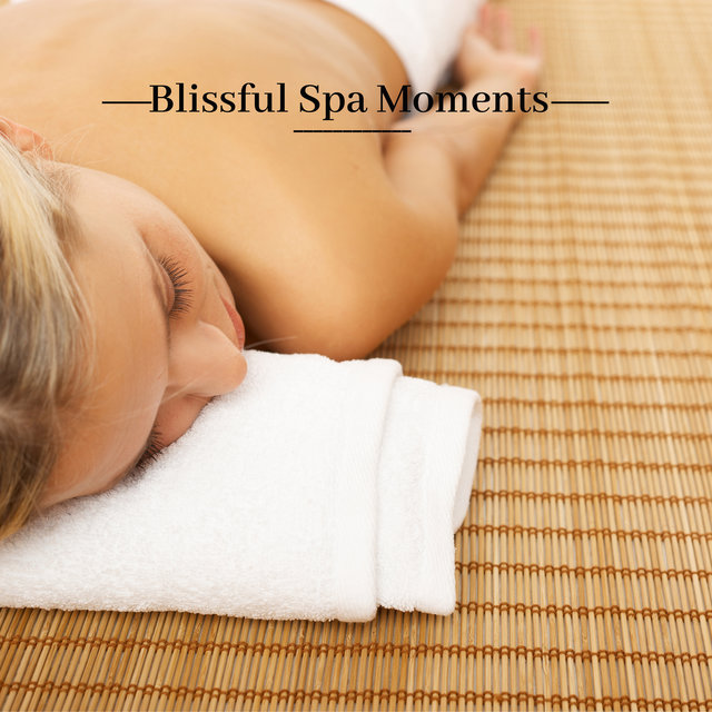 Blissful Spa Moments – Beautiful and Relaxing Nature Sounds for Beauty Treatments and Massage