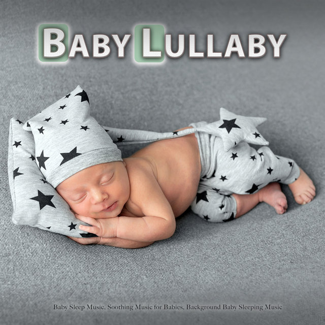 Baby Lullaby: Baby Sleep Music, Soothing Music for Babies, Background Baby Sleeping Music