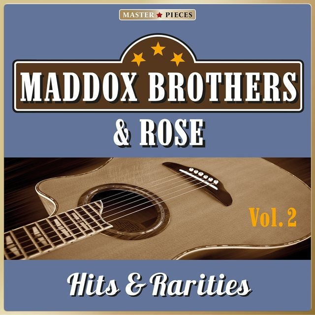 Masterpieces Presents Maddox Brothers & Rose: Hits & Rarities, Vol. 2