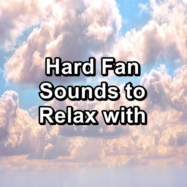 Hard Fan Sounds to Relax with