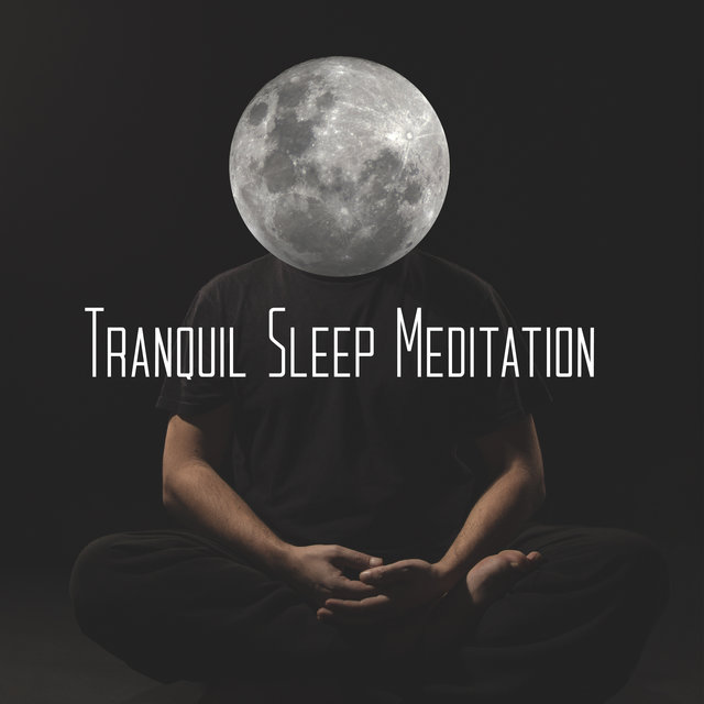 Tranquil Sleep Meditation: The Best New Age Music for Bedtime Meditation