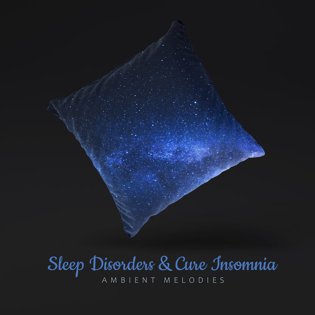 Sleep Disorders & Cure Insomnia Ambient Melodies 2020