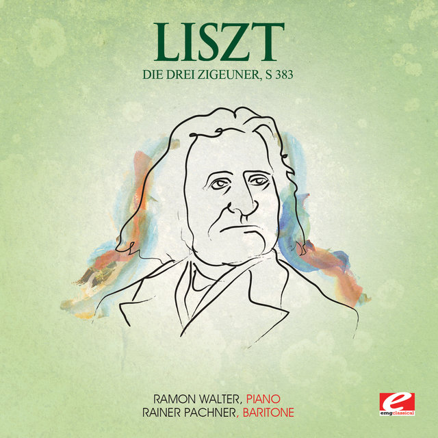 Liszt: Die Drei Zigeuner, S. 383 (Digitally Remastered)