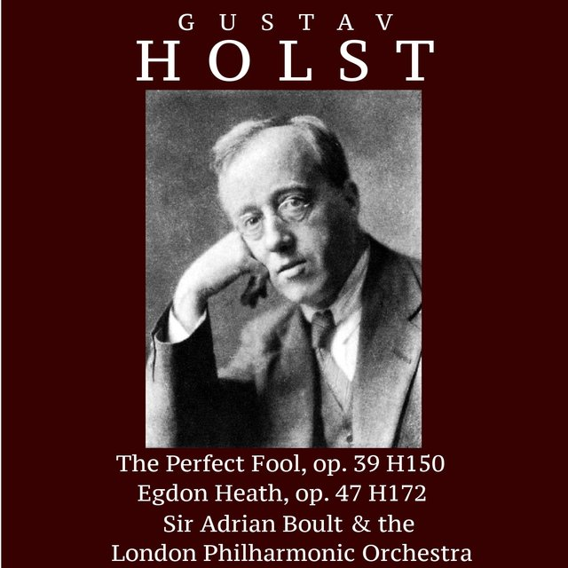 Gustav Holst: The Perfect Fool, op.39 H150; Egdon Heath, op. 47 H172