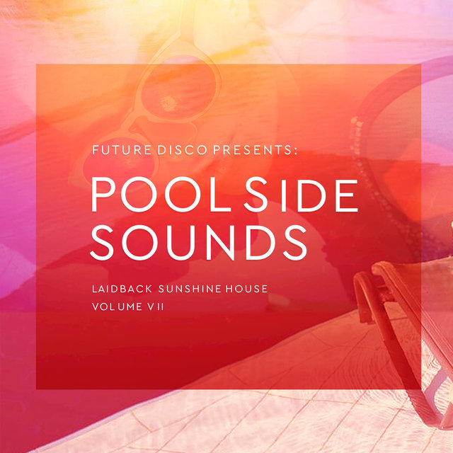 Future Disco Presents: Poolside Sounds, Vol. 7