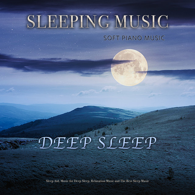 Sleeping Music: Soft Piano Music for Deep Sleep, Sleep Aid, Music for Deep Sleep, Relaxation Music and The Best Sleep Music