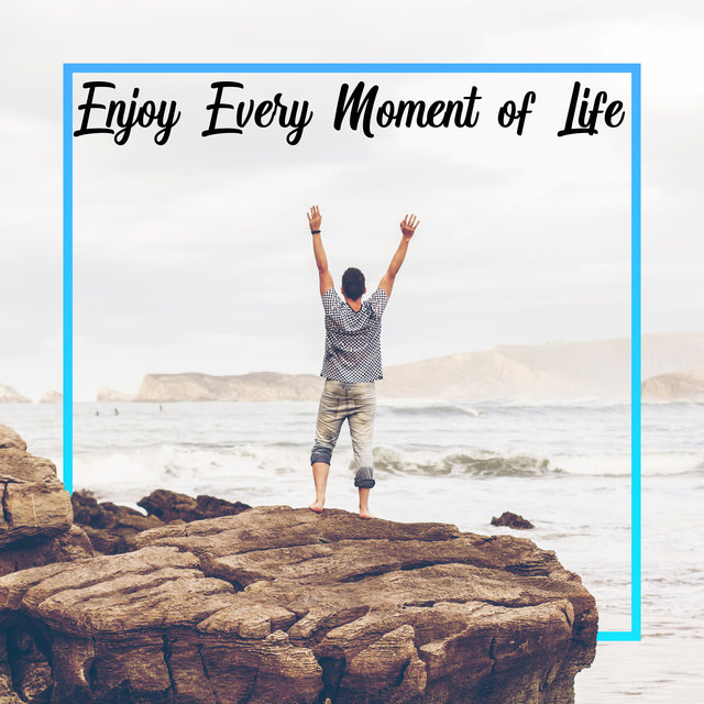 Enjoy Every Moment of Life – Positive Chillout Mix, Calm Down, Total Chillax