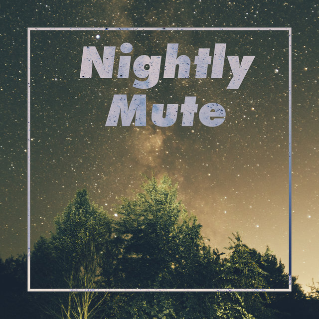 Nightly Mute – Deep Rest and Relax, Fresh Electro Beats, Stress Relief, Calm Down