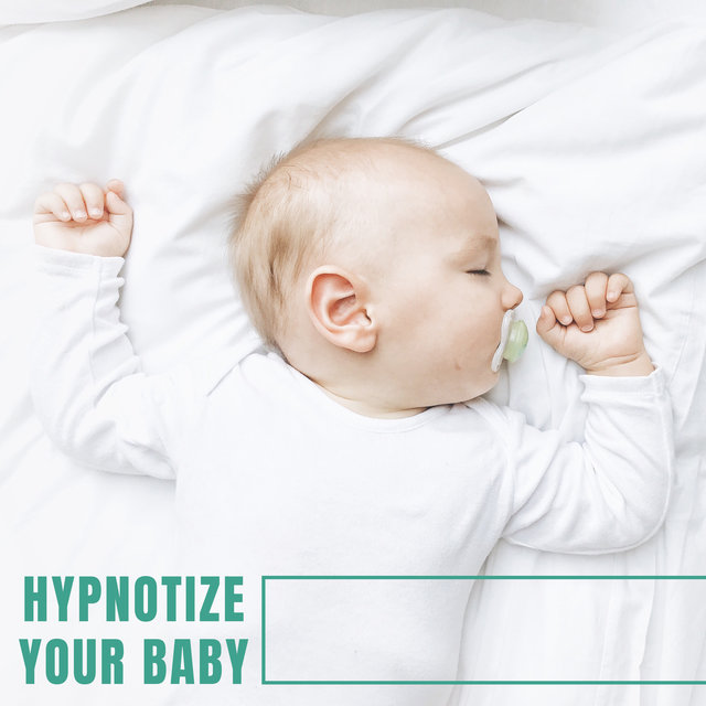 Hypnotize Your Baby: Soothing Music Collection for Sleep