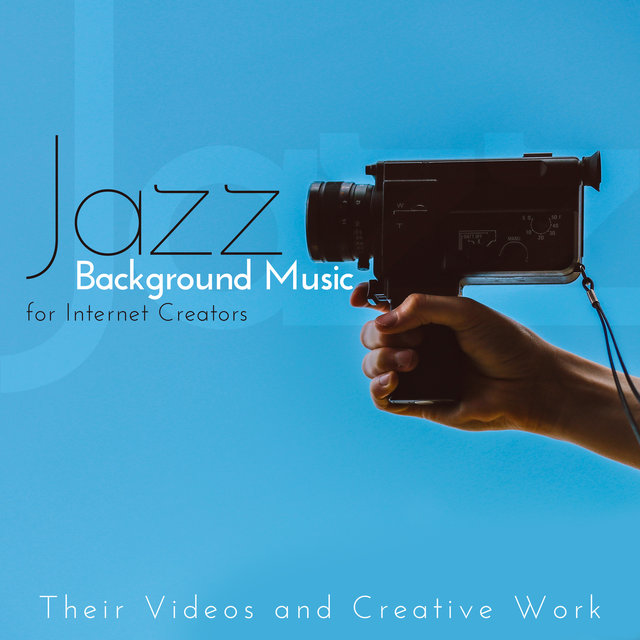 Jazz Background Music for Internet Creators, Their Videos and Creative Work